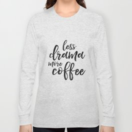 BUT FIRST COFFEE, Kitchen Wall Art,Kitchen Decor,Coffee Sign,Less Drama More Coffee,Coffee Funny Quo Long Sleeve T-shirt