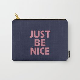 Just Be Nice Carry-All Pouch