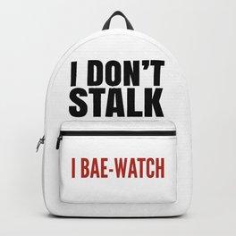 I DON'T STALK, I BAE-WATCH Backpack