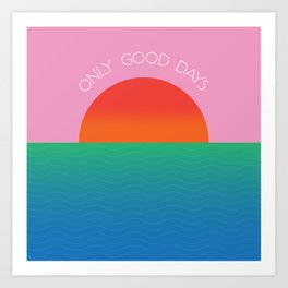 Only Good Days - Colorful Sunset/Sunrise Water Scene Art Print