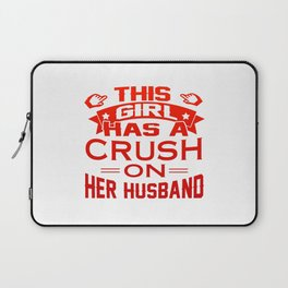 THIS GIRL HAS A CRUSH ON HER HUSBAND Laptop Sleeve