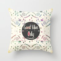 good vibes only Throw Pillows featuring Good Vibes Only by famenxt