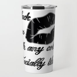 Black Goes With Any Color - Especially Black Travel Mug