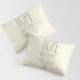 HOPE ANCHORS THE SOUL  Pillow Sham