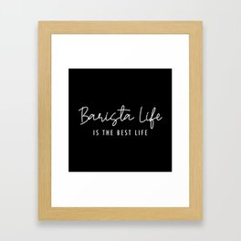 Barista Life is the Best Life White Typography Framed Art Print