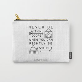 Never be within doors when you can rightly be without. (Charlotte Mason Quote Print) Carry-All Pouch