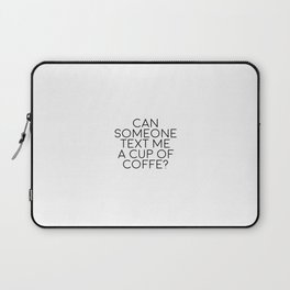 Can Someone Text Me A Cup Of Coffee, Coffee Quote Laptop Sleeve