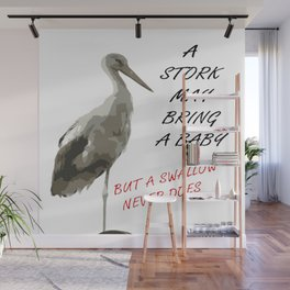 A Stork May Bring A Baby But A Swallow Never Does Wall Mural