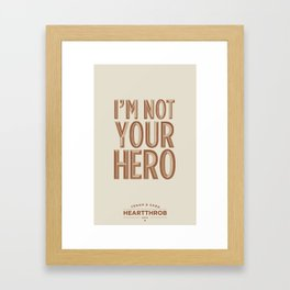 I'm Not Your Hero Framed Art Print
