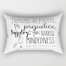Travel is Fatal to Prejudice, Bigotry and Narrow-mindedness. Rectangular Pillow