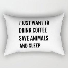 I JUST WANT TO DRINK COFFEE SAVE ANIMALS AND SLEEP Rectangular Pillow