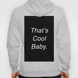 That's Cool Baby. Hoody