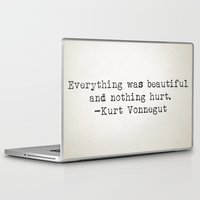 "kurt vonnegut Laptop & iPad Skins featuring ""Everything was beautiful and nothing hurt."" -Kurt Vonnegut  by Typed Book Quotes"