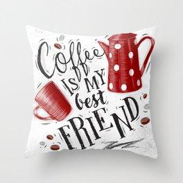 Coffee is my best friend Throw Pillow