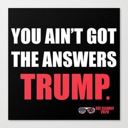 Trump Ain't got the answers Canvas Print
