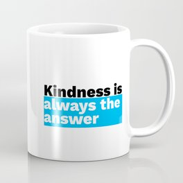 Kindness is always the answer Coffee Mug