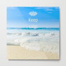 keep calm and live Aloha Metal Print
