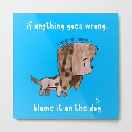 Blame It On The Dog Metal Print