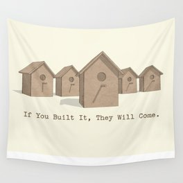 If You Built It, They Will Come. Wall Tapestry