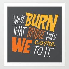 Burning Bridges v.2 Art Print