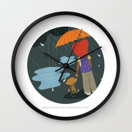 Thoughts don't last forever. They're like bad weather that can change. Wall Clock