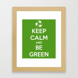 Keep Calm and Be Green Framed Art Print