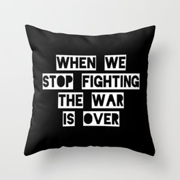 When We Stop Fighting... Throw Pillow