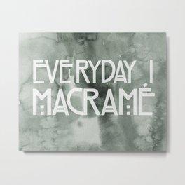 Everyday I Macrame Metal Print