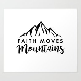 Faith Quote - Faith Moves Mountains Art Print