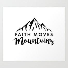 Faith Quote - Faith Moves Mountains Art Print