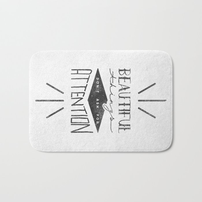 Beautiful Things Don't Ask For Attention Bath Mat