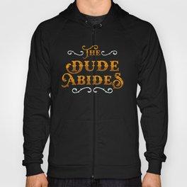 Dude Abides Cool Gift Idea Hoody