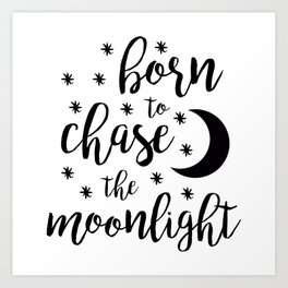 Born to Chase the Moonlight Art Print