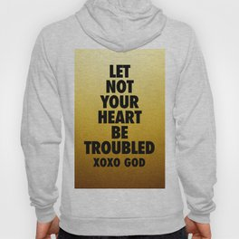 Let Not Your Heart Be Troubled Hoody