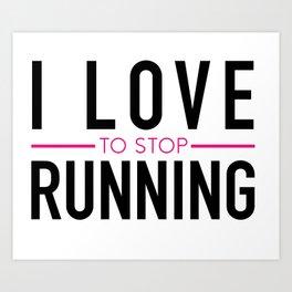 I love (to stop) running Art Print