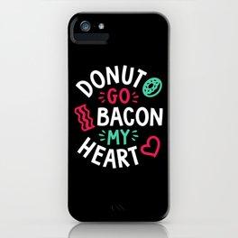 Donut Go Bacon My Heart iPhone Case