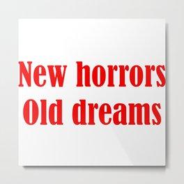 New horrors old dreams Metal Print