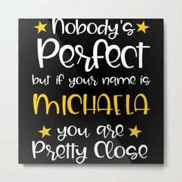 Nobody's Perfect Except For Michaela Metal Print