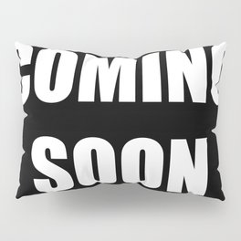 COMING SOON Pillow Sham