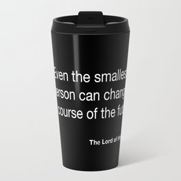 The Lord of the Ring... quote Travel Mug