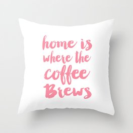 Home is where the coffee brews Throw Pillow