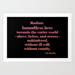 Radiate Boundless Love For the Entire World- Above, Below, and Across- Unhindered, Without Ill Will, Without Enmity. - Buddha Quote Art Print