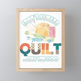 I Don´t Always Quilt Quilting Crafting Sewing Machine Gift Framed Mini Art Print