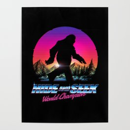 Hide And Seek World Champion Bigfoot is Real Poster