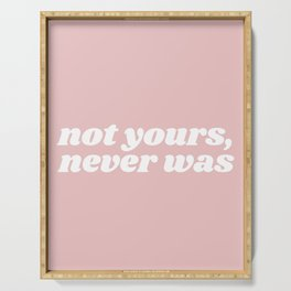not yours, never was Serving Tray