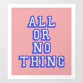 ALL OR NOTHING Art Print