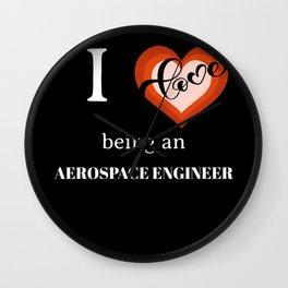 I LOVE BEING AN AEROSPACE ENGINEER Wall Clock