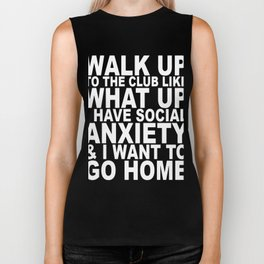 Walk Up To The Club Like What Up Social Anxiety Biker Tank