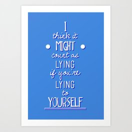 "What If ""I think it counts as lying if you're lying to yourself"" Art Print"