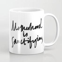 Motherhood Is Sanctifying Coffee Mug